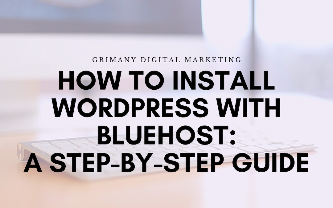 How to Install WordPress With Bluehost: A Step-by-Step Guide