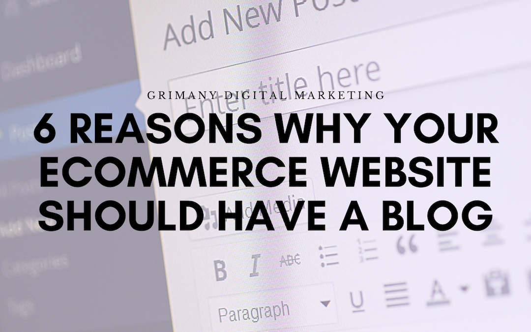 6 Reasons Why Your Ecommerce Website Should Have a Blog