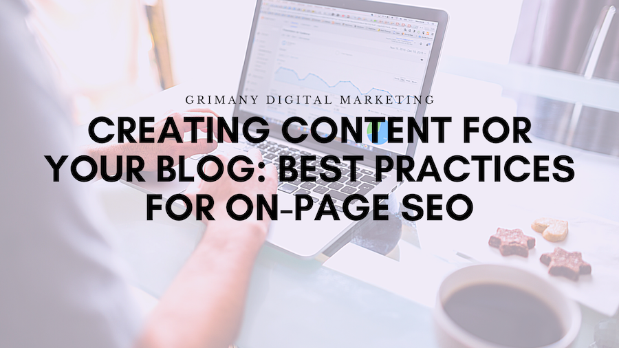 Creating Content For Your Blog: Best Practices for On-Page SEO