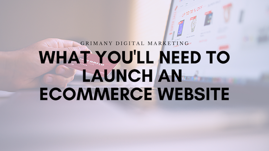 What You'll Need to Launch an Ecommerce Website